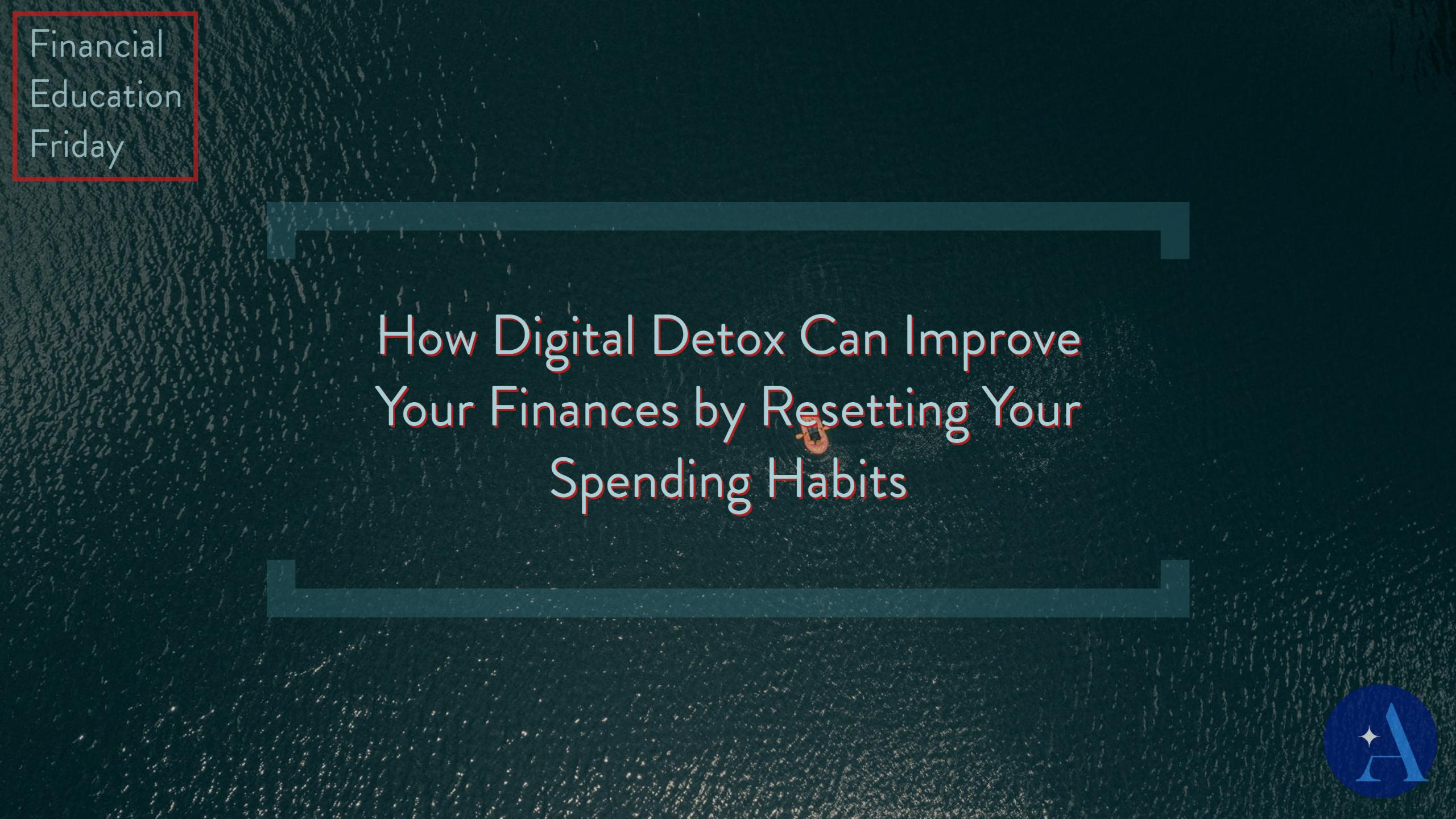 FinEdFriday: How Digital Detox Can Improve Your Finances by Resetting Your Spending Habits Thumbnail