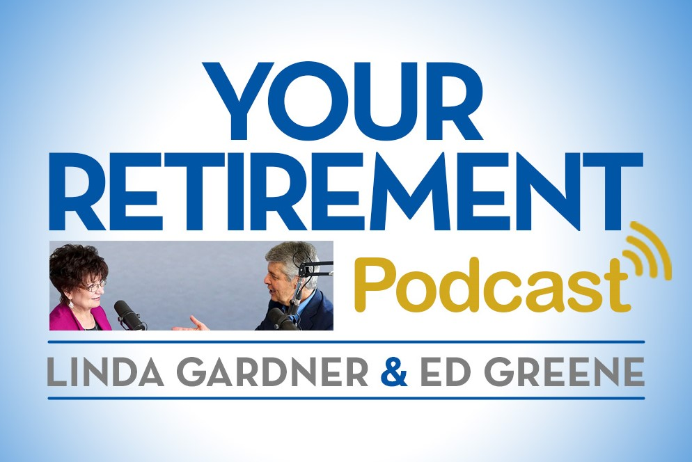 Your Retirement Podcast with Linda Gardner and Ed Greene - Hear short podcasts on retirement topics