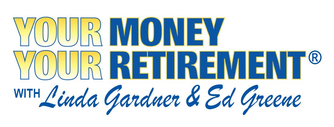Your Money Your Retirement with Linda Gardner and Ed Greene