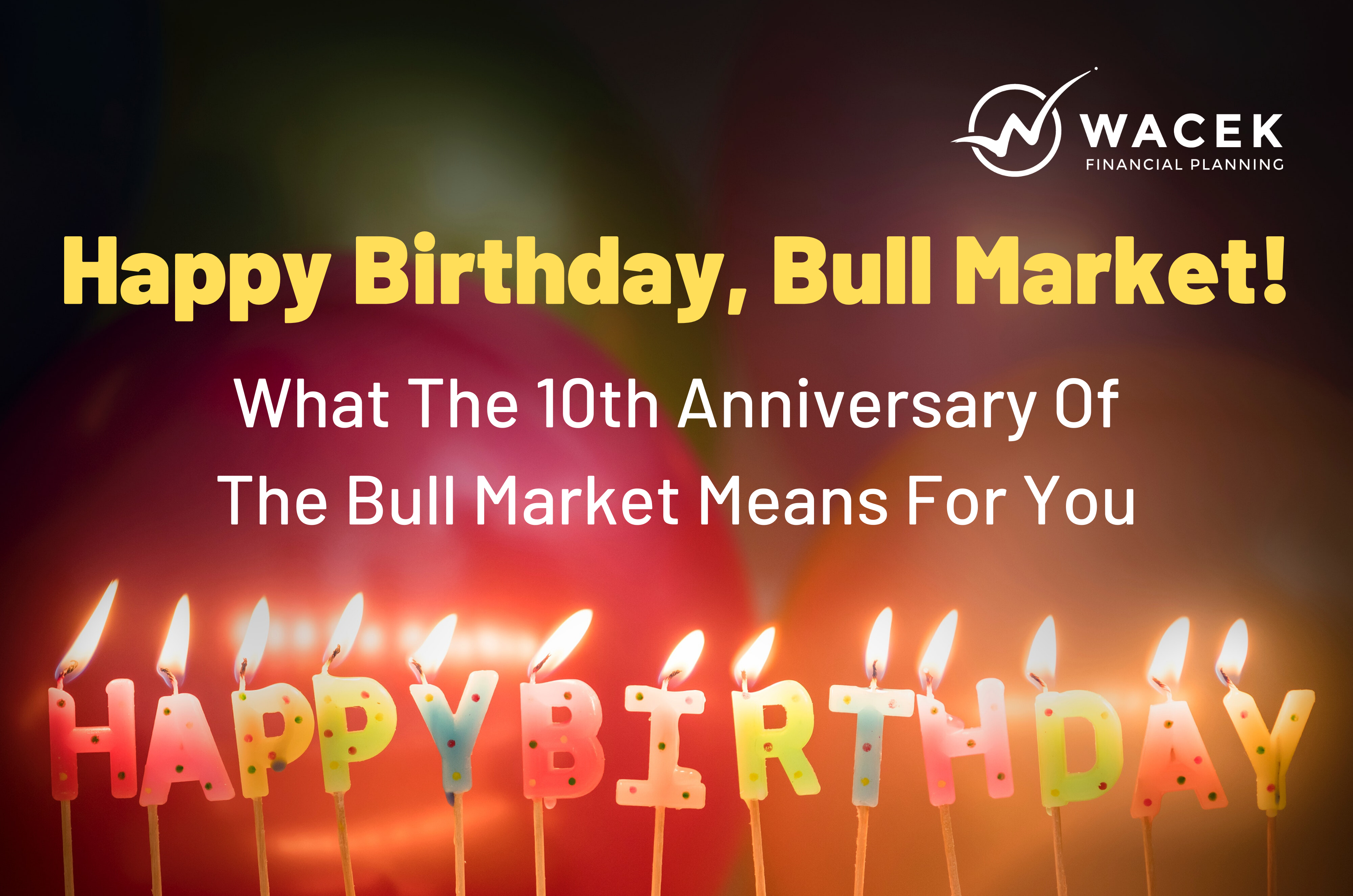 Happy Birthday, Bull Market! What The 10th Anniversary Of The Bull Market Means For You Thumbnail