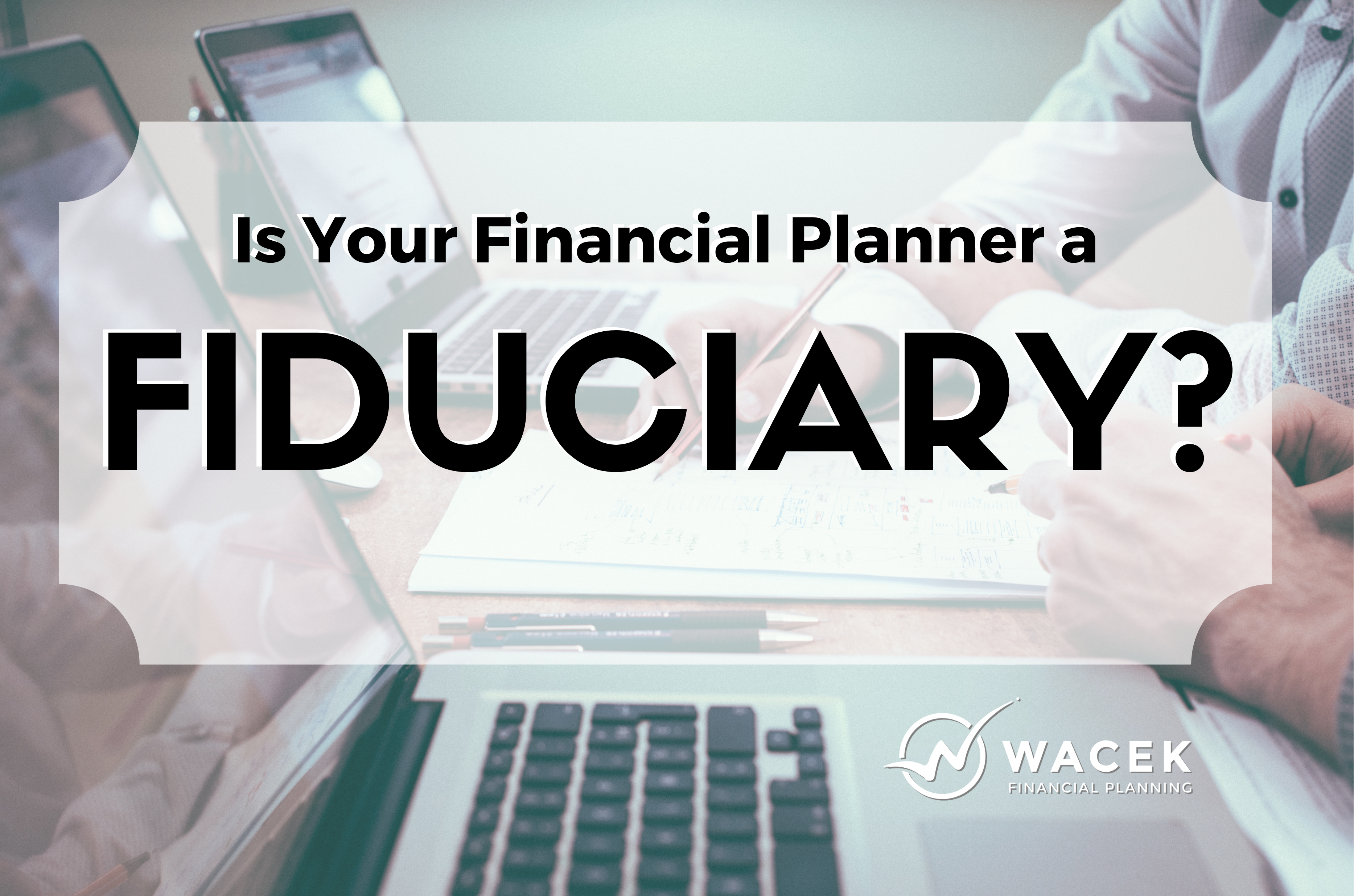 Is Your Financial Planner a Fiduciary? Thumbnail