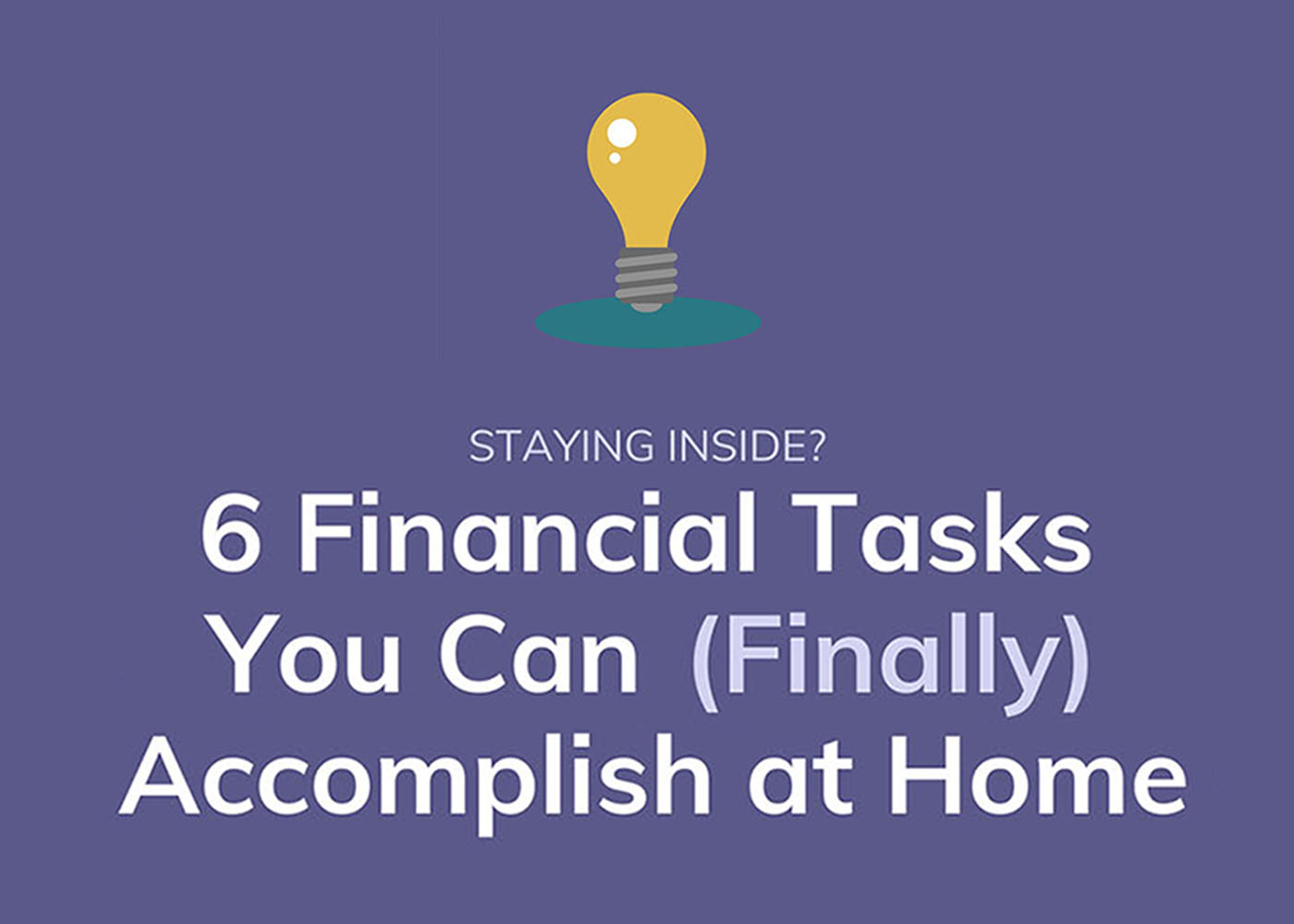 Six Financial Tasks You Can (Finally) Accomplish at Home Thumbnail