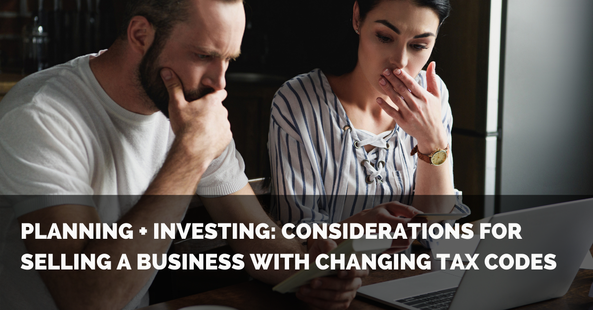 Planning + Investing: Considerations For Selling A Business With Changing Tax Codes Thumbnail