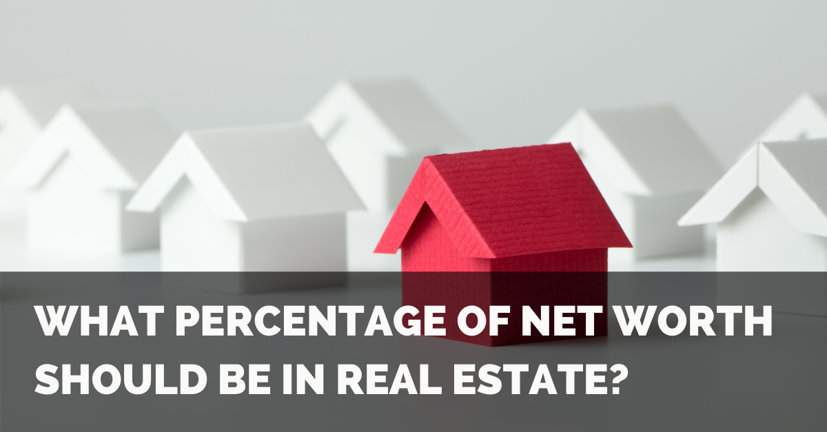 What Percentage of Net Worth Should Be in Real Estate? Thumbnail