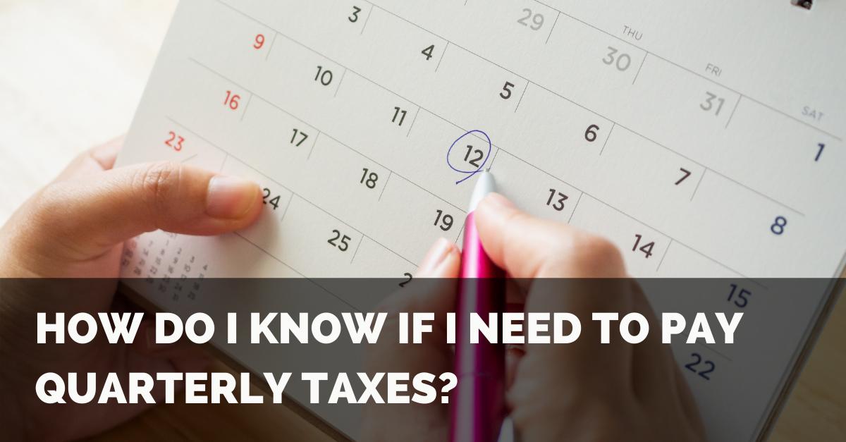 How Do I Know if I Need to Pay Quarterly Taxes? Thumbnail