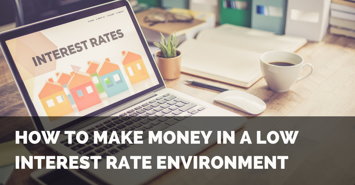 How To Make Money In A Low Interest Rate Environment Thumbnail