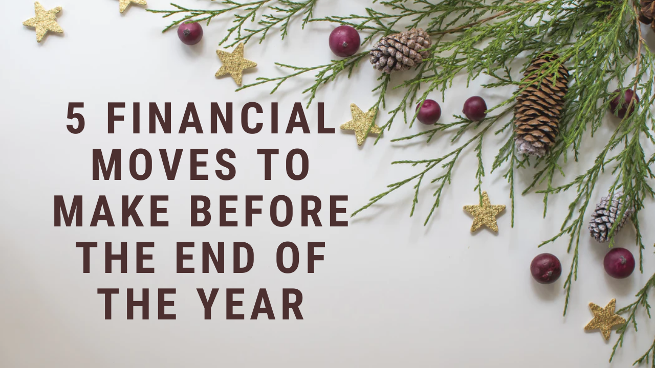5 Financial Moves to Make Before the End of the Year Thumbnail