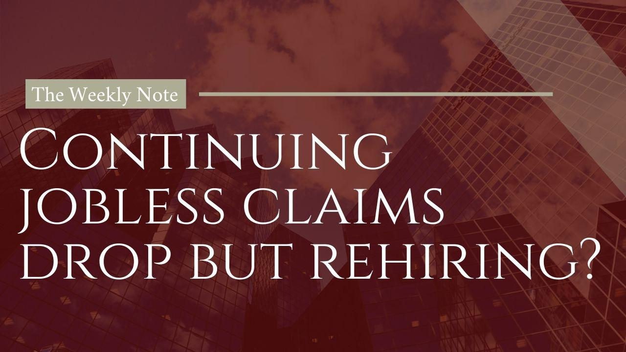 Weekly Note: Continuing Jobless Claims Drop but Re-Hiring Remains Challenged Thumbnail