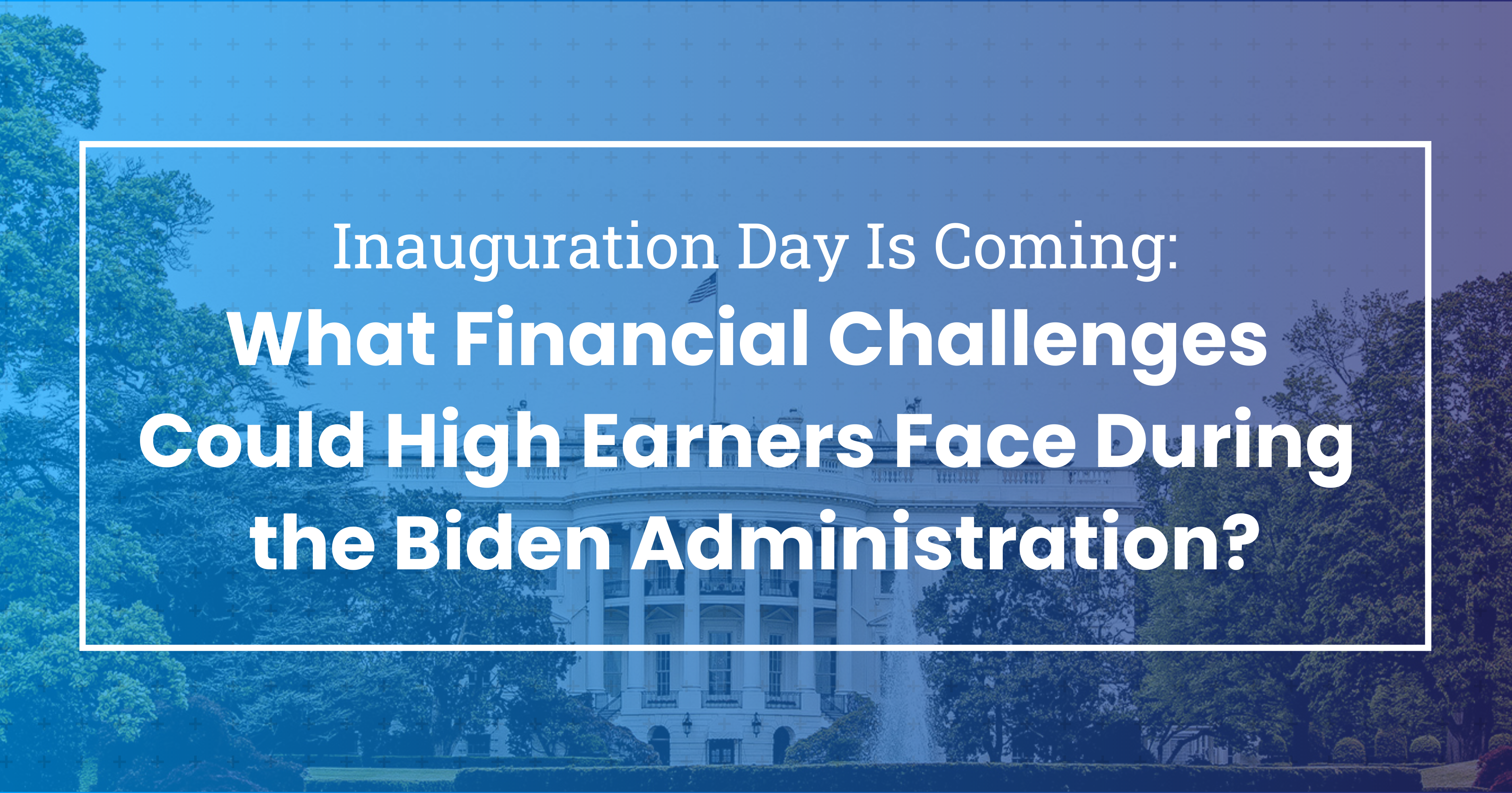Financial Challenges For High Earners During a Biden Administration Thumbnail