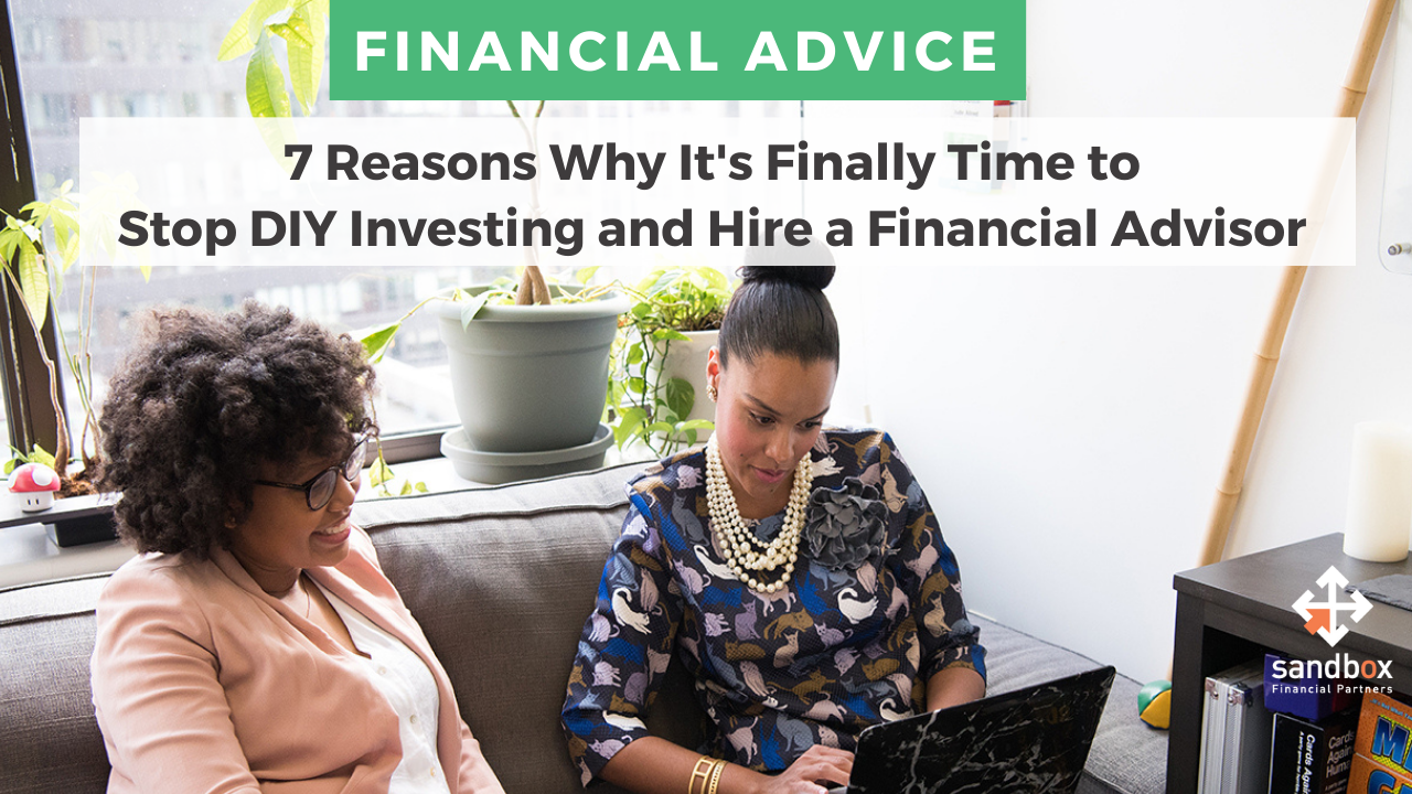 7 Reasons Why It's Finally Time to Stop DIY Investing and Hire a Financial Advisor Thumbnail