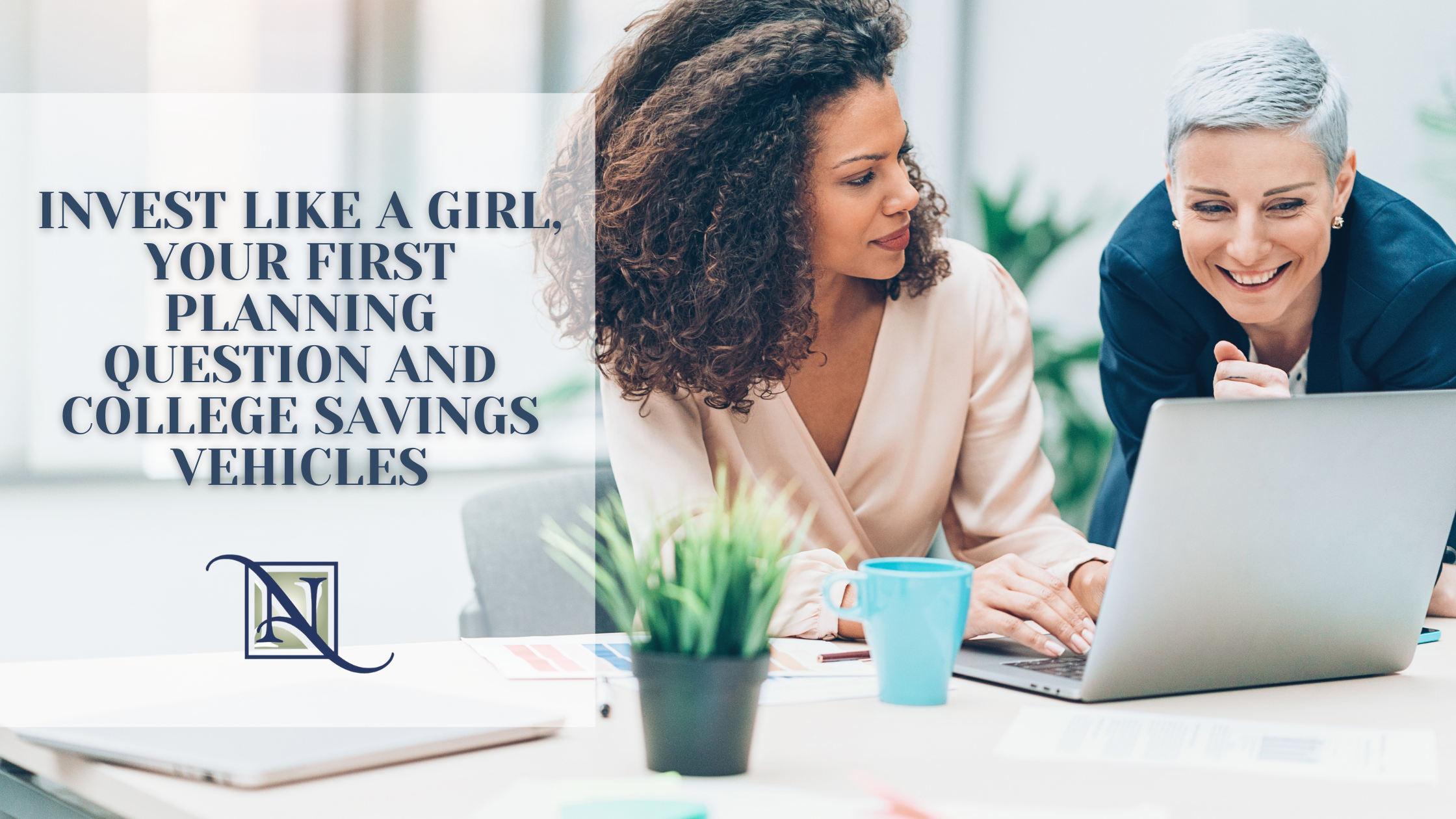 Invest Like A Girl, Your First Planning Question And College Savings Vehicles Thumbnail