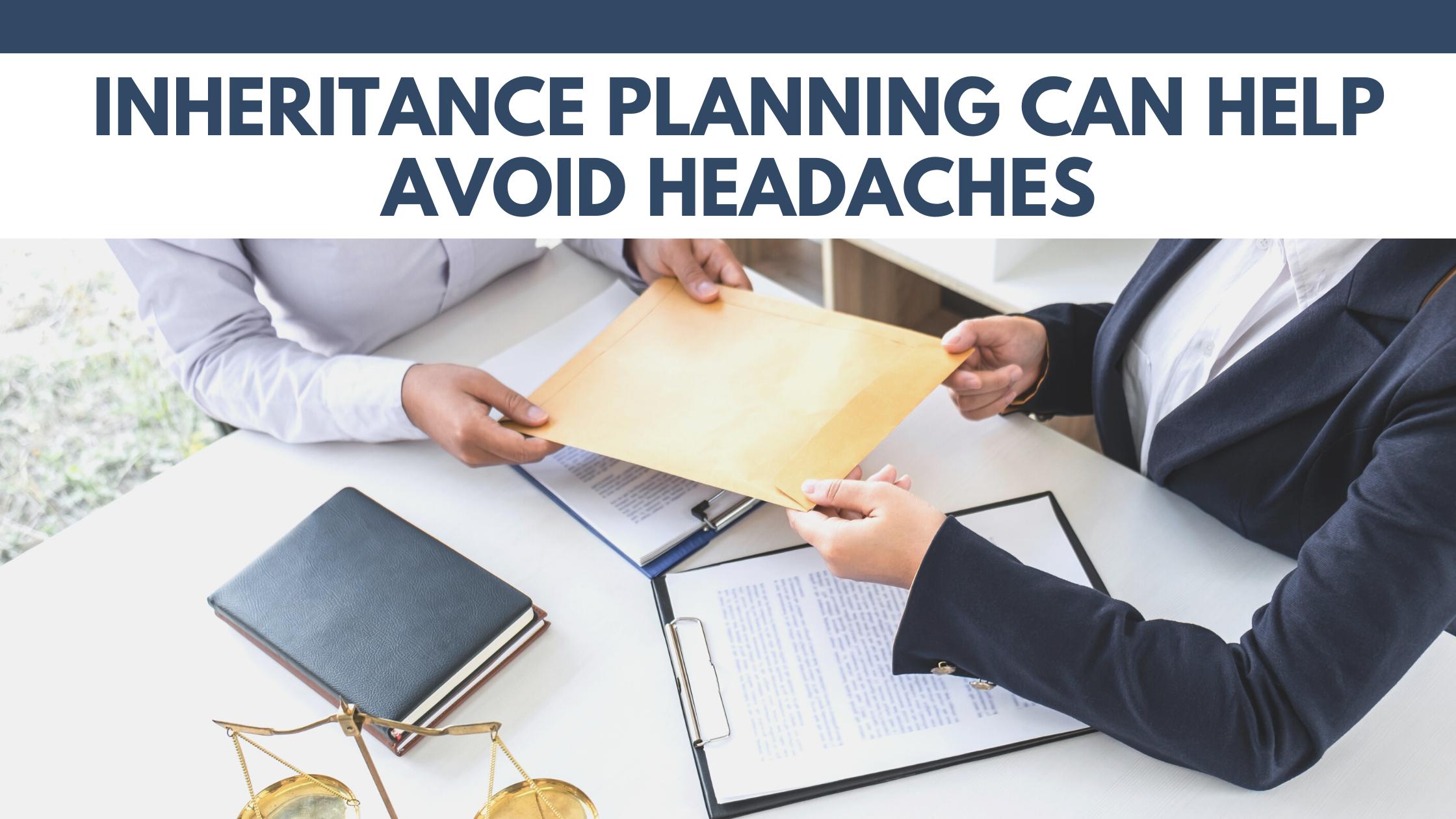 Inheritance Planning Can Help Avoid Headaches  Thumbnail
