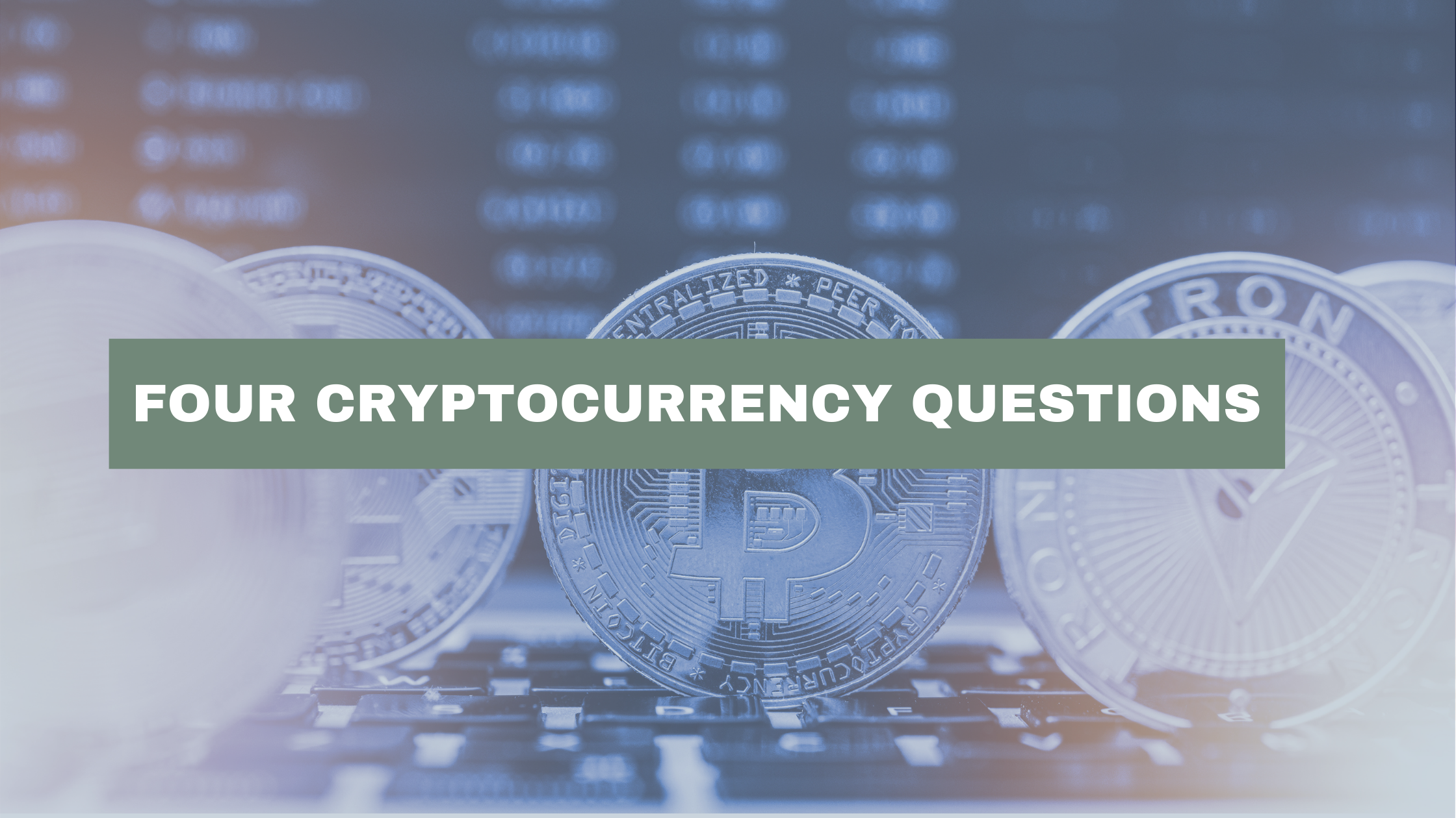 FOUR CRYPTOCURRENCY QUESTIONS Thumbnail