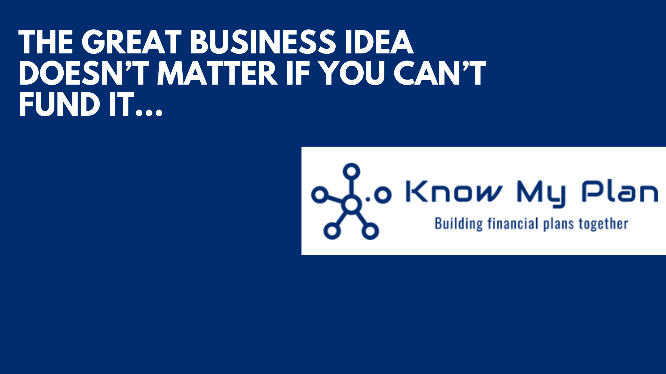 The Great Business Idea Doesn't Matter If You Can't Fund It... Thumbnail