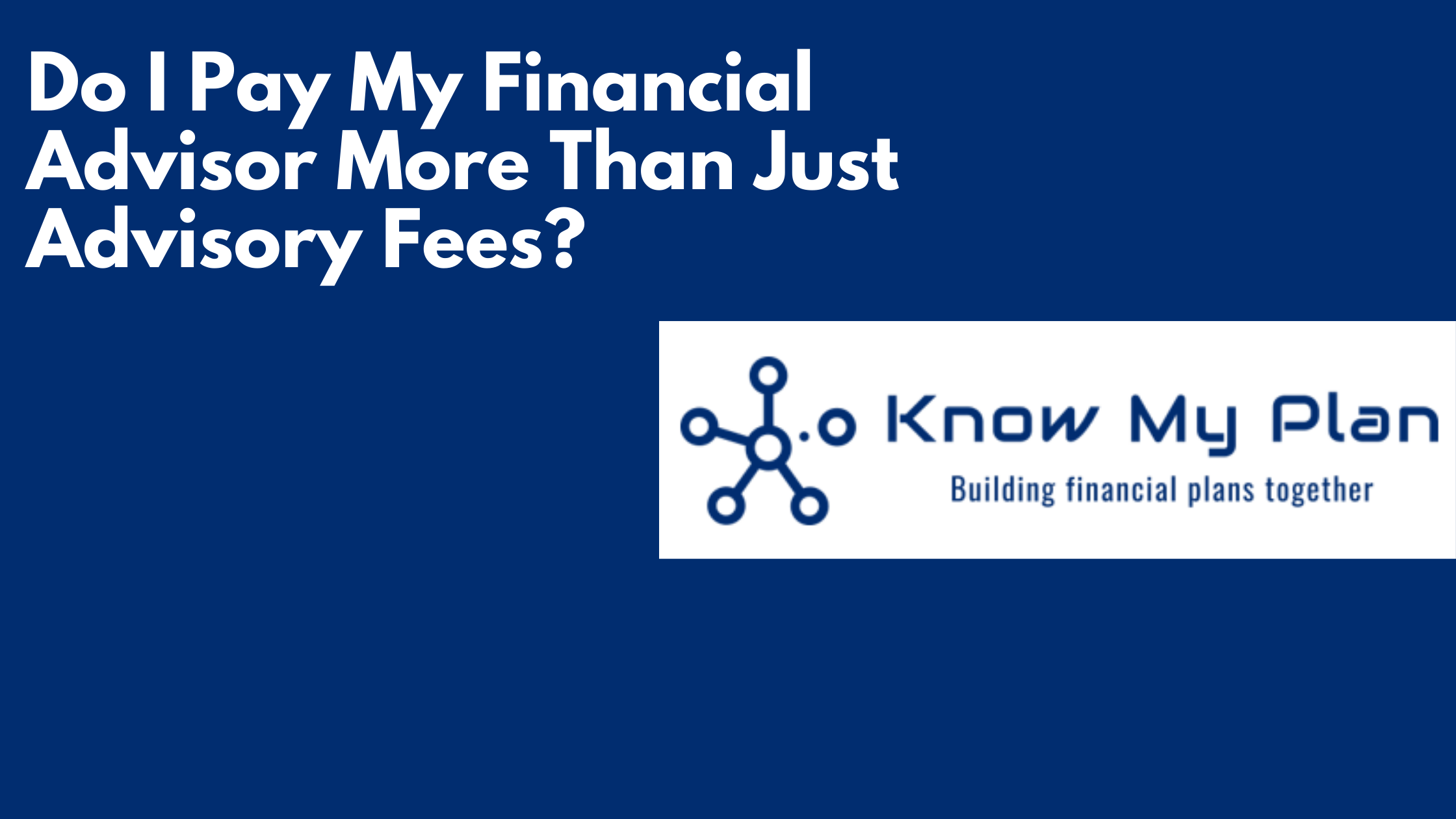 Do I Pay My Financial Advisor More Than Just Advisory Fees? Thumbnail