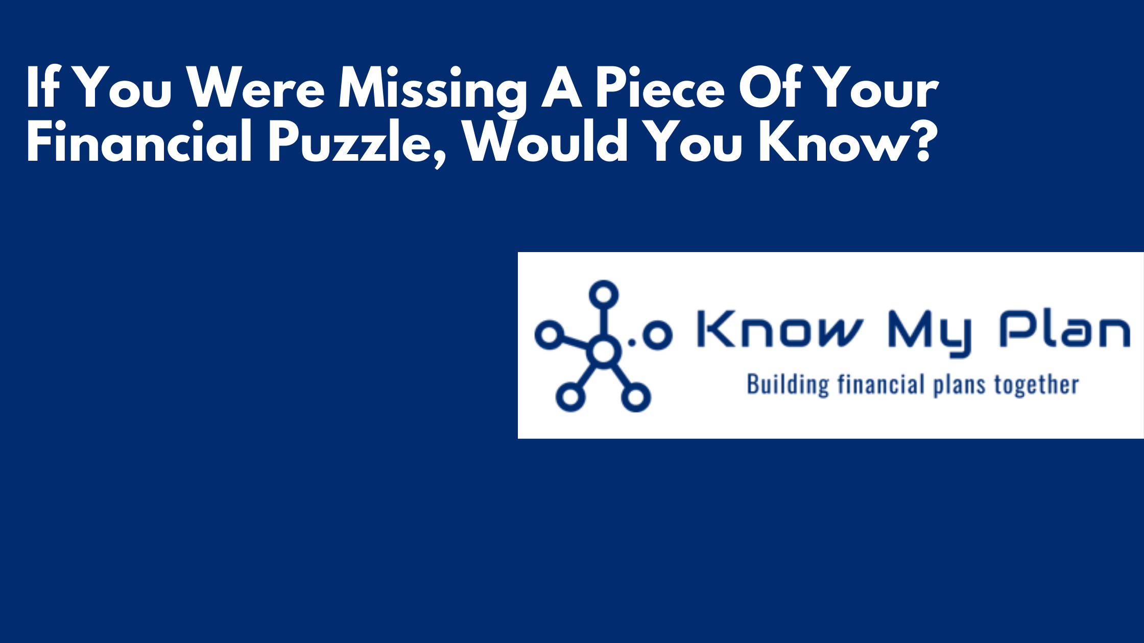 If You Were Missing A Piece Of Your Financial Puzzle, Would You Know? Thumbnail