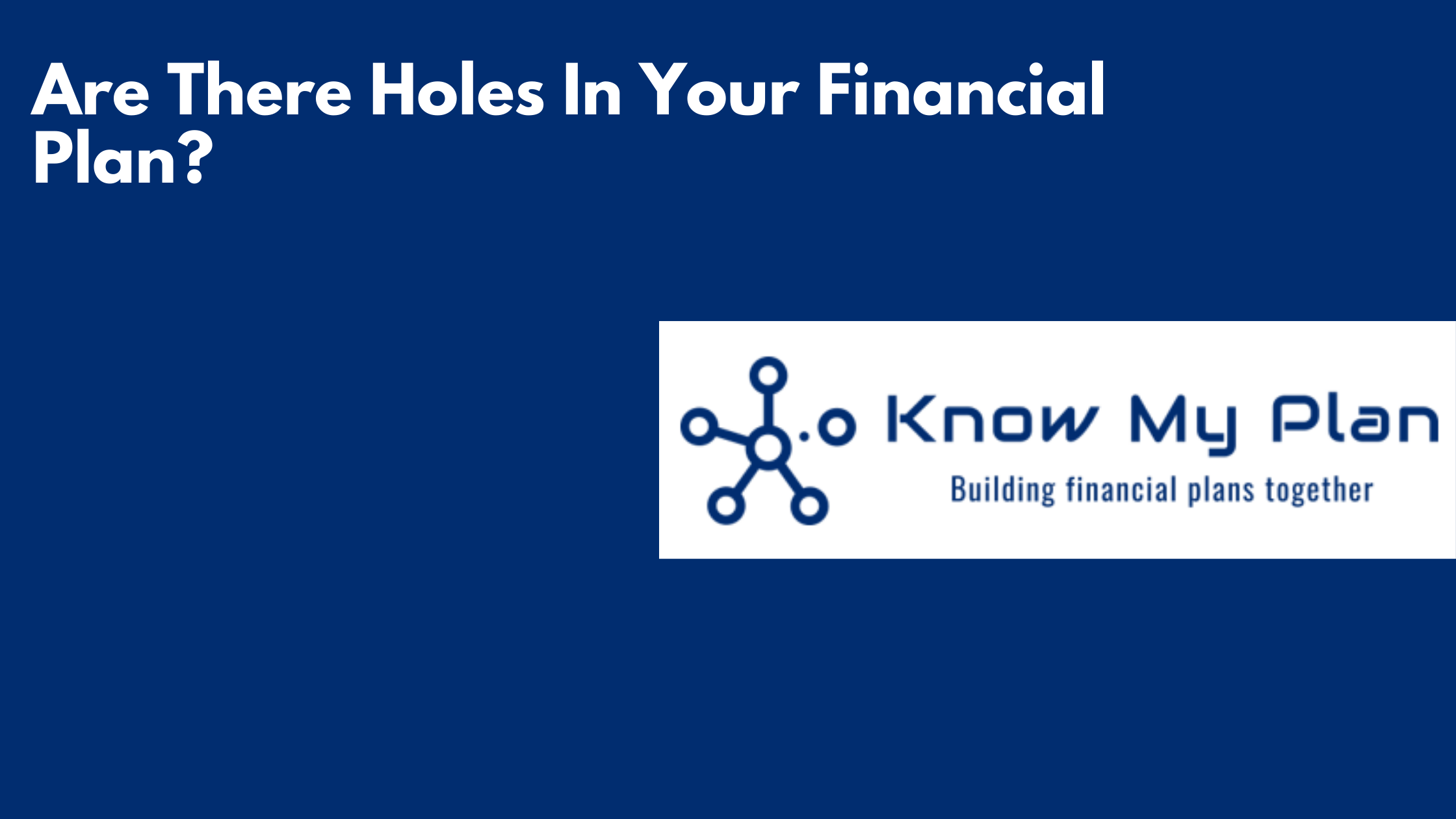 Are There Holes In Your Financial Plan? Thumbnail