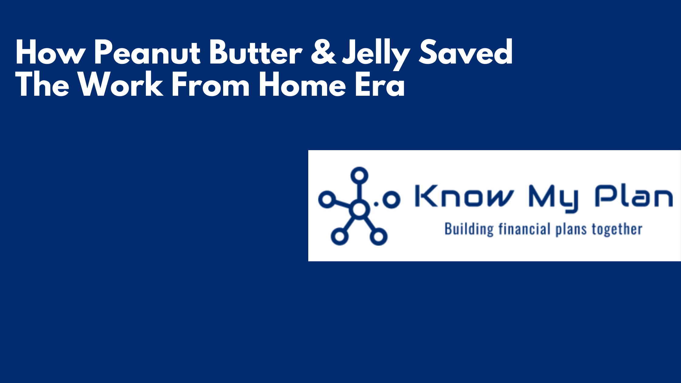 How Peanut Butter & Jelly Saved The Work From Home Era Thumbnail