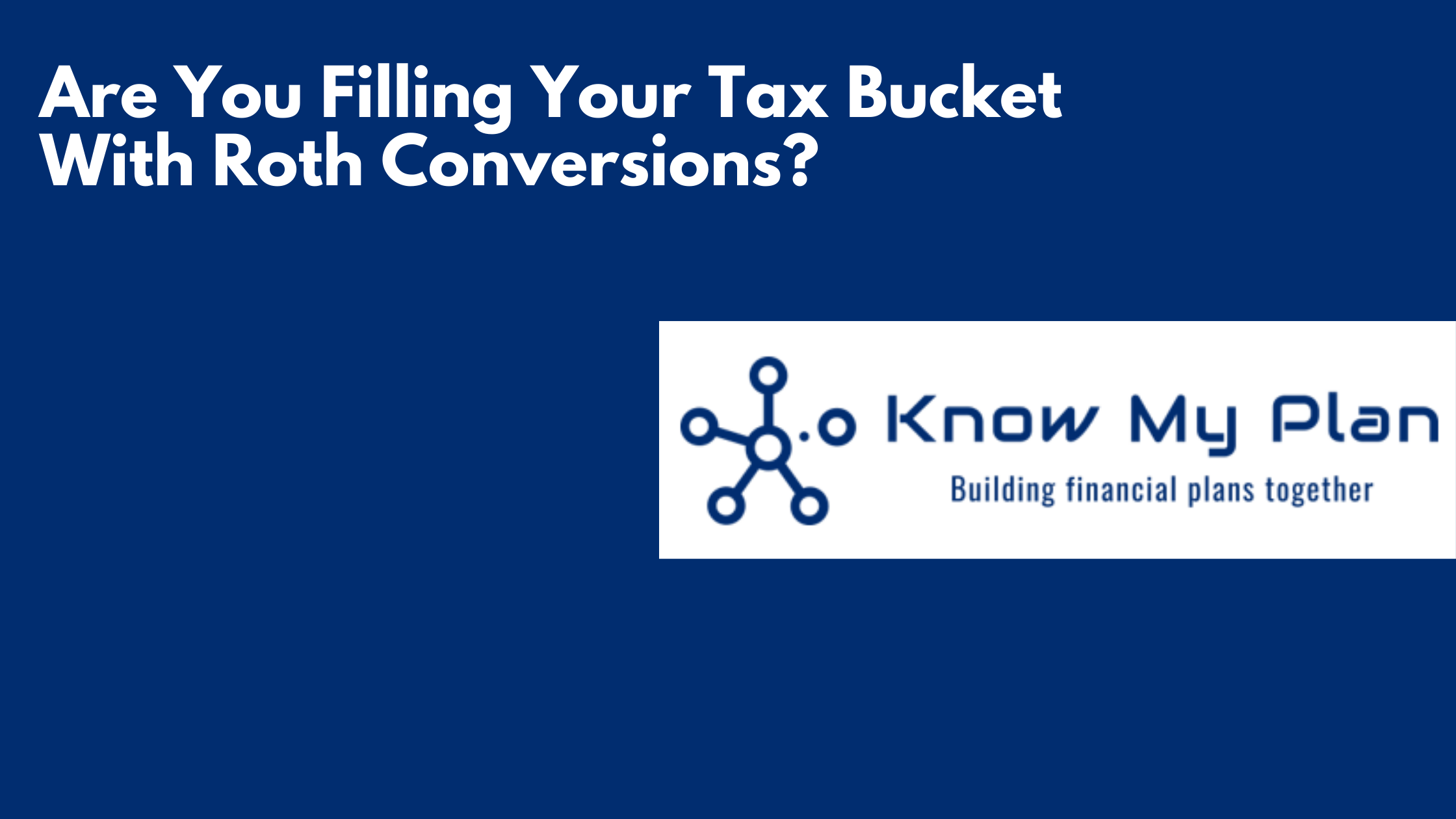 Are You Filling Your Tax Bucket With Roth Conversions? Thumbnail