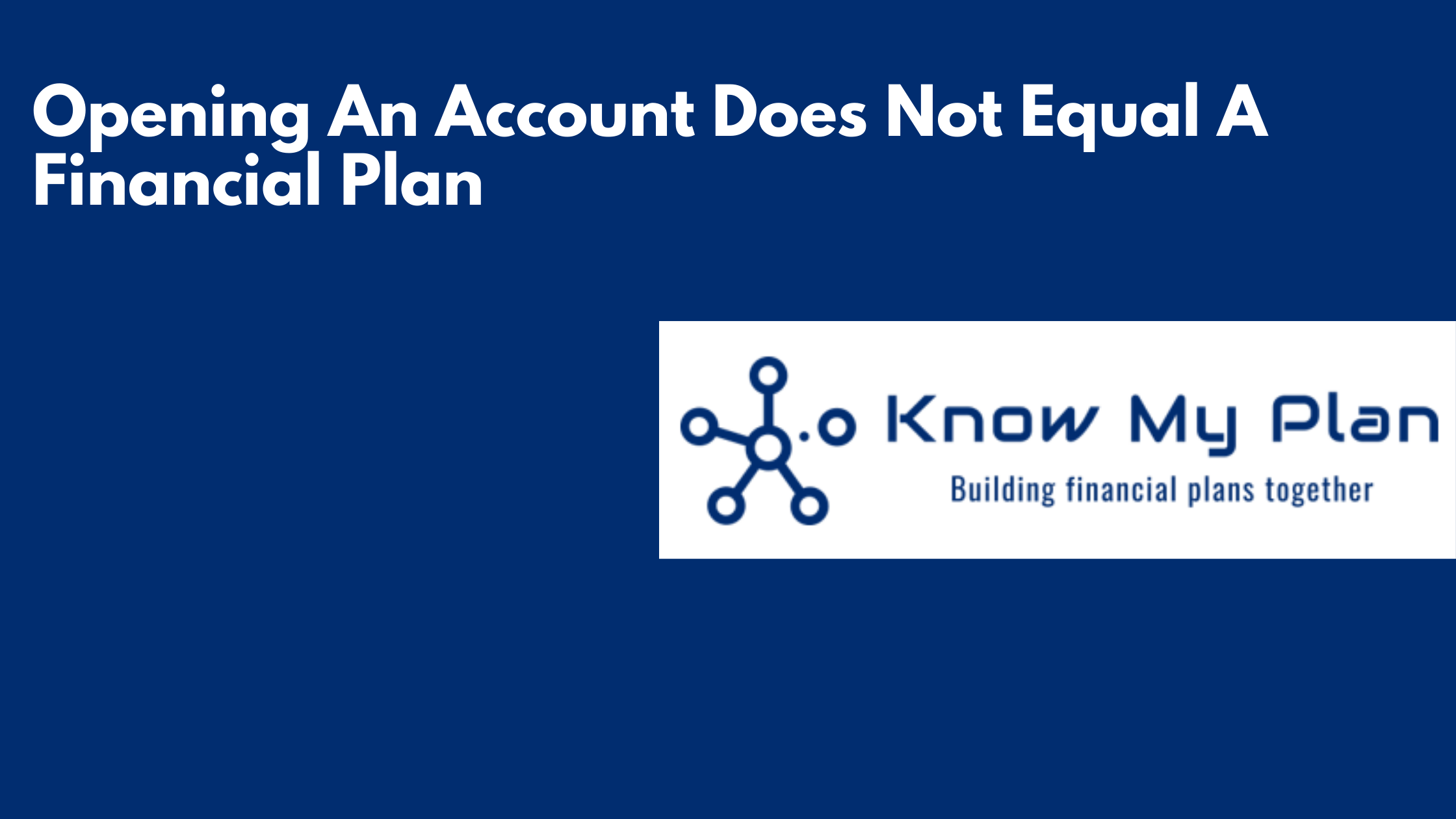 Opening An Account Does Not Equal A Financial Plan Thumbnail