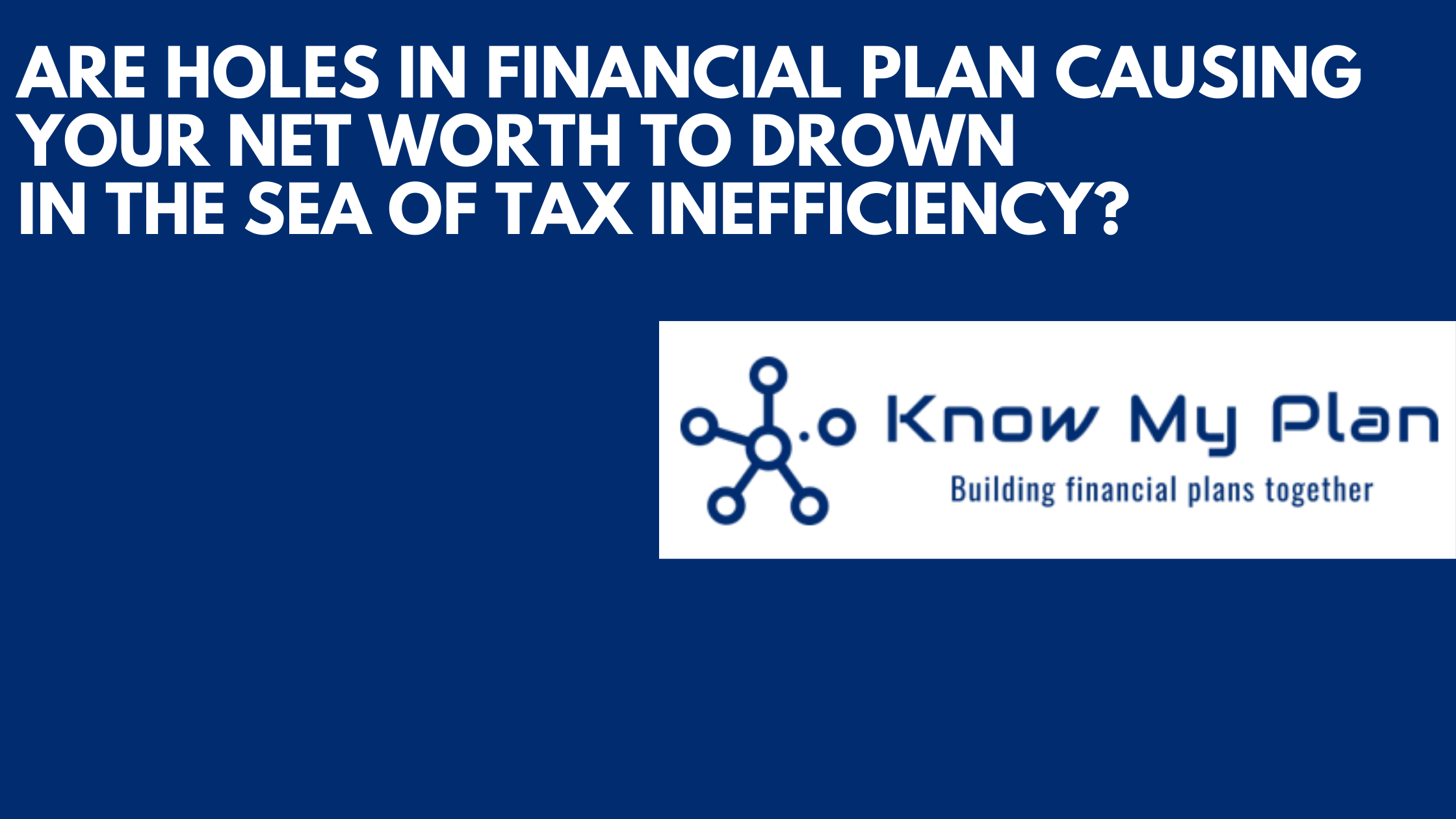 Are Holes In Financial Plan Causing Your Net Worth To Drown In The Sea Of Tax Inefficiency? Thumbnail