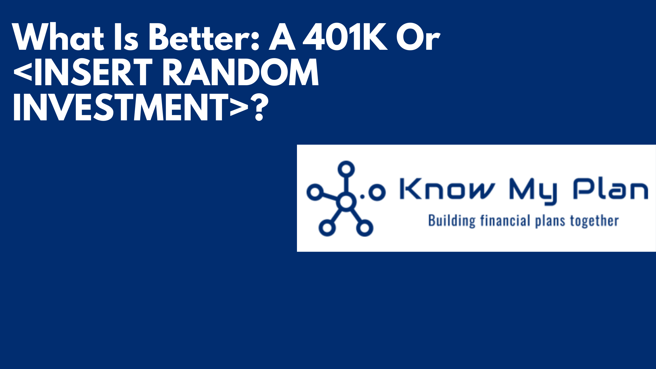 What Is Better A 401K Or <INSERT RANDOM INVESTMENT>? Thumbnail