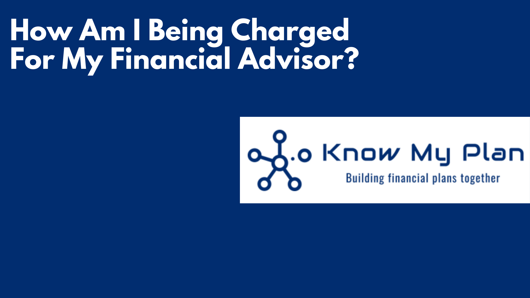 How Am I Being Charged For My Financial Advisor? Thumbnail
