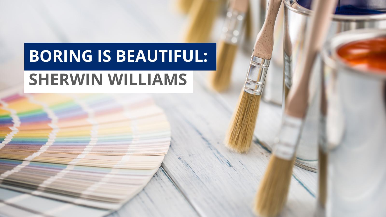 Boring is Beautiful: Sherwin Williams [Infographic] Thumbnail