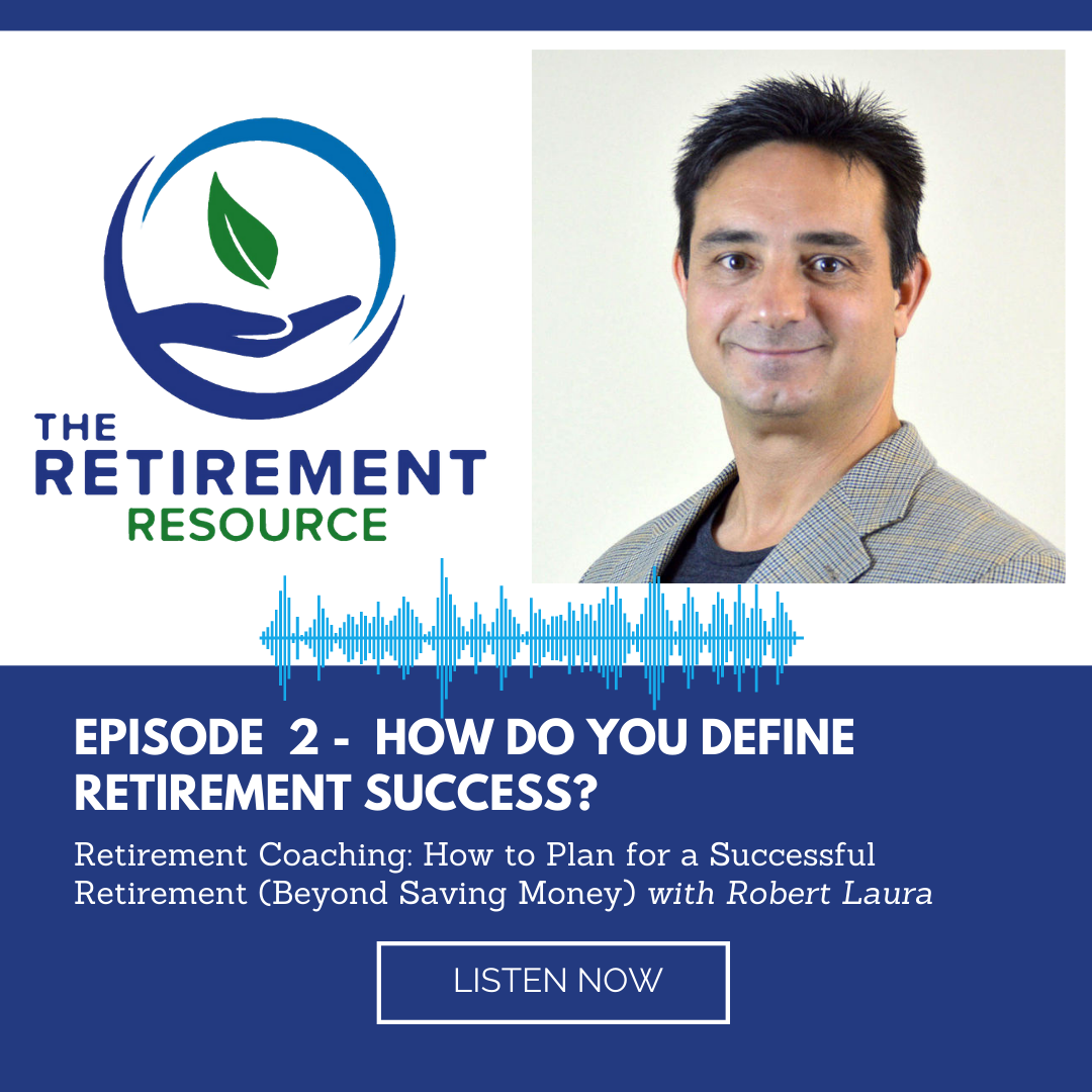 Episode 2. Retirement Coaching: How to Plan for a Successful Retirement (Beyond Saving Money) with Robert Laura Thumbnail