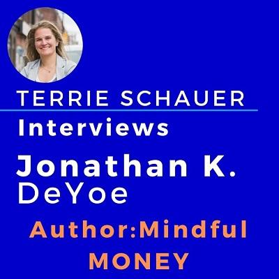 [VIDEO] Terrie Schauer Interviews Jonathan DeYoe, Author: Mindful Money Thumbnail