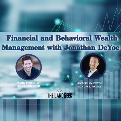 Podcast: The Land Geek | Learn Financial and Behavioral Wealth Management with Jonathan DeYoe Thumbnail