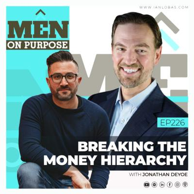 [VIDEO] Men on Purpose Podcast | Breaking the Money Hierarchy with Jonathan DeYoe Thumbnail