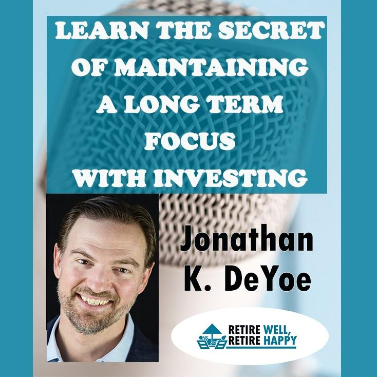 Podcast: Retire Well Retire Happy | Learn The Secret Of Maintaining A Long Term Focus With Investing Thumbnail
