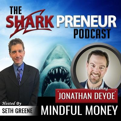 Podcast: SharkPreneur | Seth Greene Interviews Jonathan DeYoe of Mindful Money Thumbnail