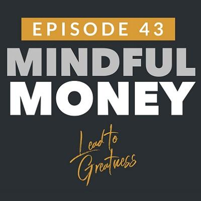 [VIDEO]  Lead to Greatness Podcast | Mindful Money with Jonathan DeYoe Thumbnail
