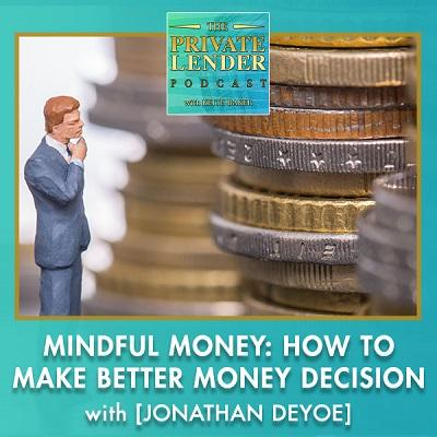 Podcast: The Private Lender | Mindful Money: How To Make Better Money Decisions With Jonathan DeYoe Thumbnail