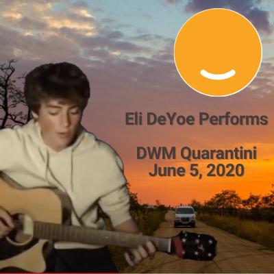[VIDEO] Eli DeYoe Performs for DWM's 6/5/20 Quarantini Thumbnail