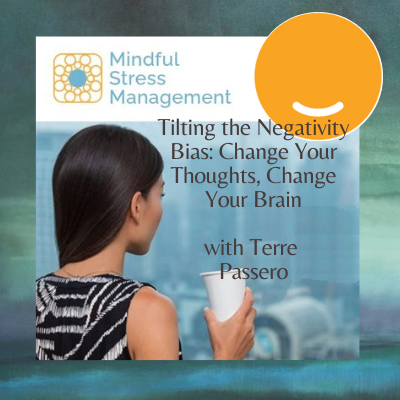 [VIDEO] Tilting the Negativity Bias: Change your Thoughts, Change your Brain with Terre Passero Thumbnail