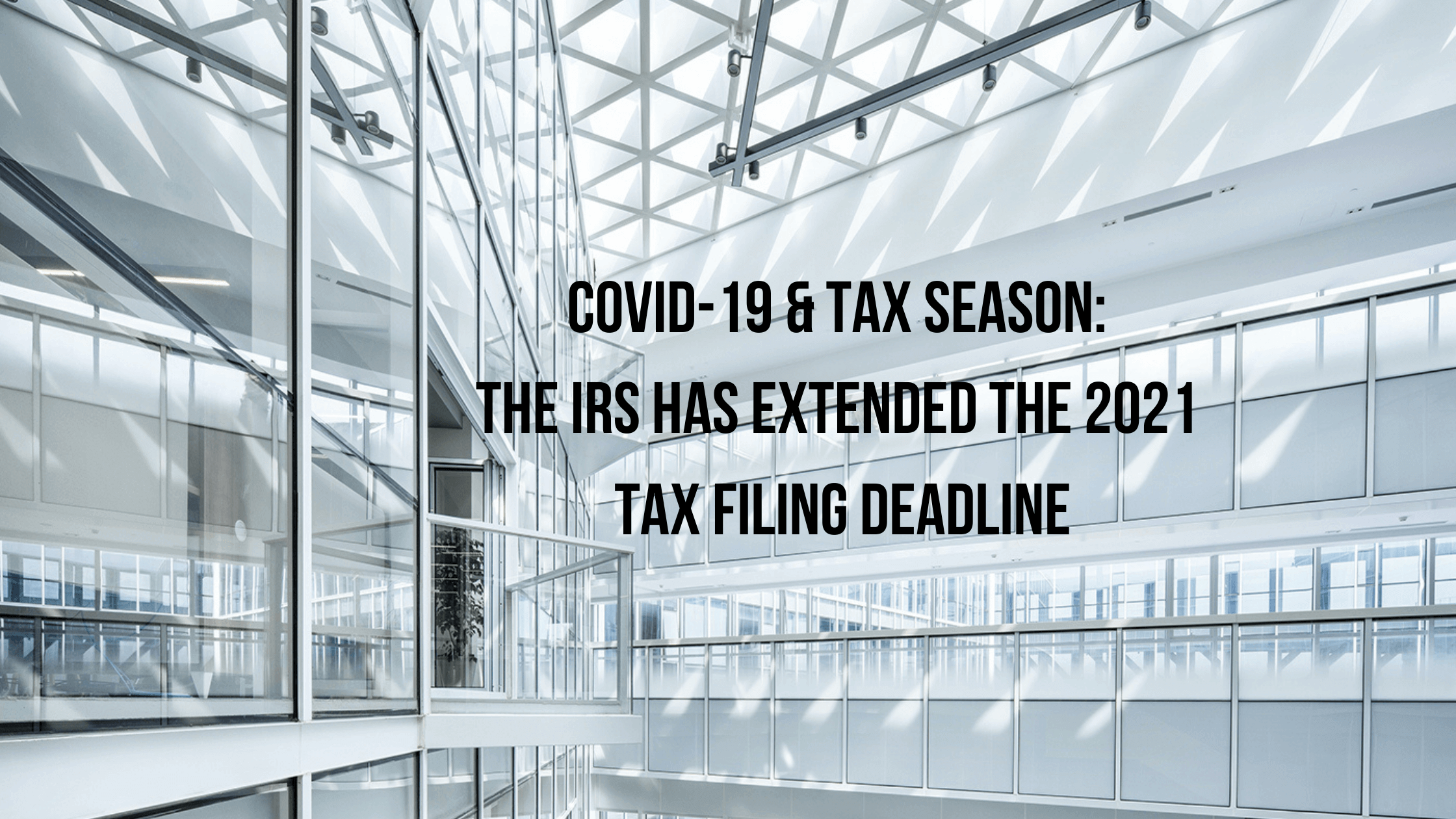COVID-19 & Tax Season: The IRS Has Extended The 2021 Tax Filing Deadline Thumbnail