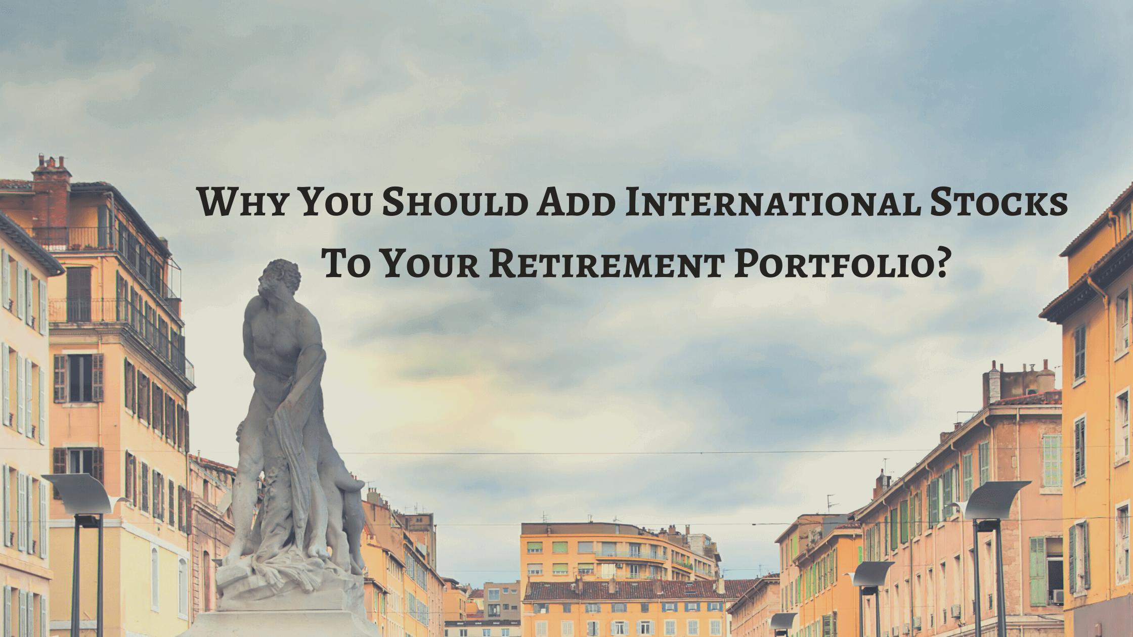 adding international stocks to your retirement portfolio