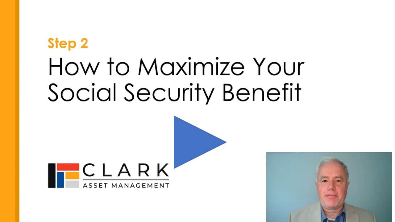 How to Maximize your Social Security Benefit Boston, MA Clark Asset Management