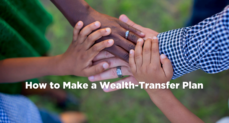 How to Make a Wealth-Transfer Plan Thumbnail