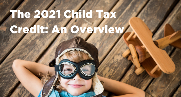 The 2021 Child Tax Credit: An Overview To Reduce Tax Liability Thumbnail