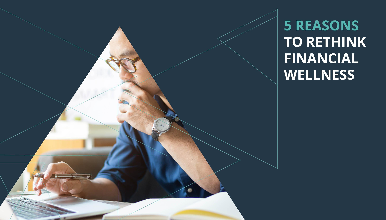 5 Reasons to Rethink Financial Wellness  Thumbnail