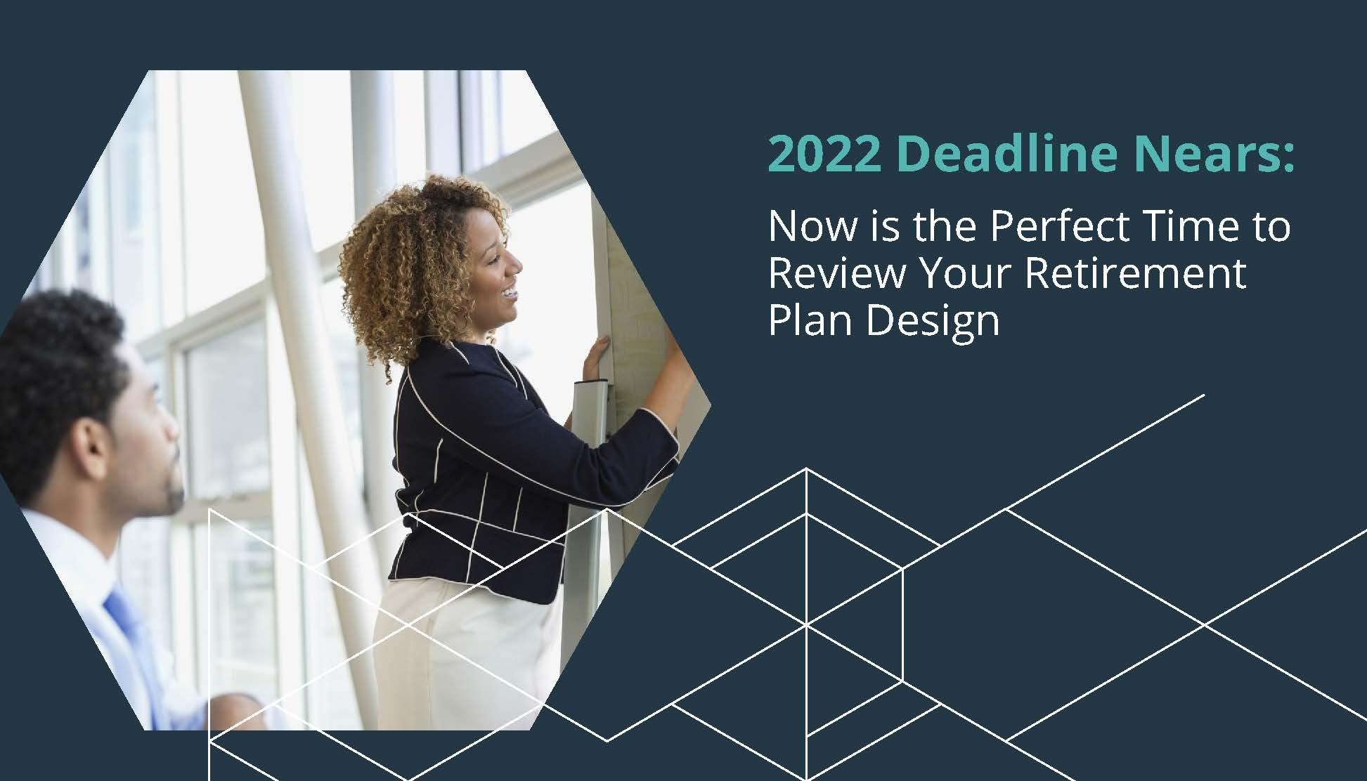 2022 Deadline Nears: Now is the Perfect Time to Review Your Retirement Plan Design  Thumbnail