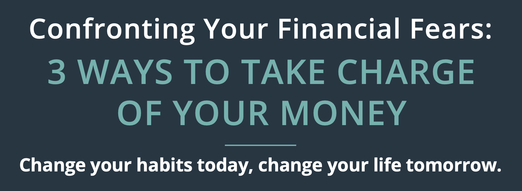 Confronting Your Financial Fears: 3 WAYS TO TAKE CHARGE OF YOUR MONEY Thumbnail
