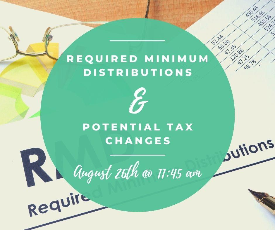 ONLINE:  RMDs & Potential Tax Changes - August 26th Thumbnail
