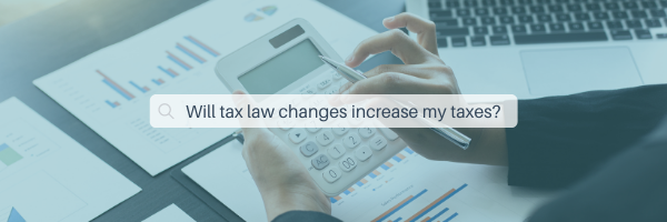 Will Tax Law Changes Increase Your Taxes? Thumbnail