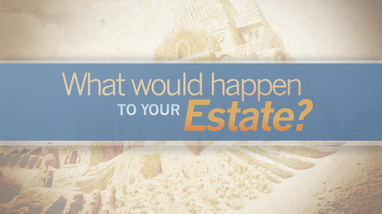 What Would Happen to Your Estate? Thumbnail