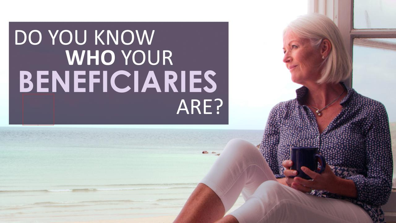 Do You Know Who Your Beneficiaries Are? Thumbnail